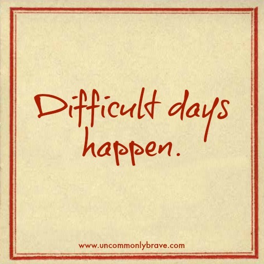 Difficult days happen with chronic illness