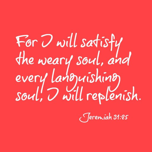 For I Will Satisfy the Weary Soul