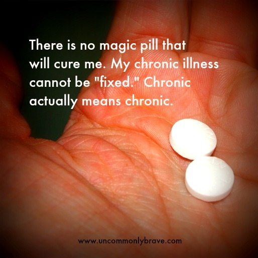 There is No Magic Pill That Will Cure Me of Chronic Illness